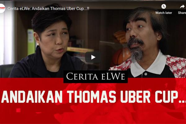 Cerita Elwe - Andaikan Thomas Uber Cup - iMSPORT