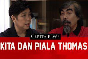 Cerita eLWe - Kita dan Piala Thomas